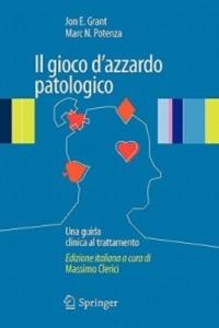 Grant Potenza Il Gioco D Azzardo Patologico Una Guida Clinica Al Trattamento Springer Italia